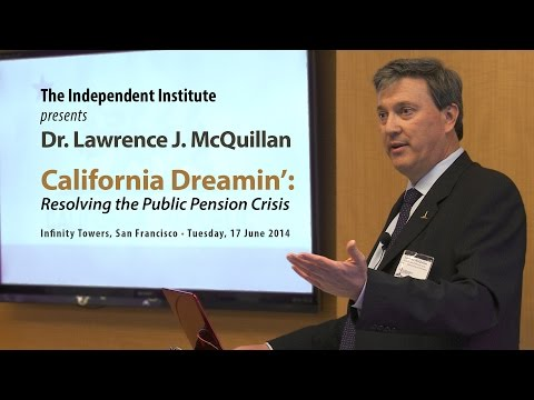Dr. Lawrence J. McQuillan | California's Public Pension Cris