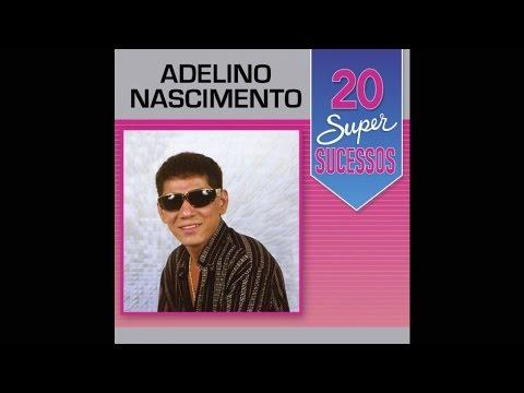 Adelino Nascimento - 20 Super Sucessos (Completo / Oficial)
