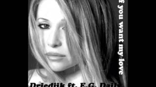 Driedijk ft. E.G. Daily - If you want my love (say it say it - original mix)