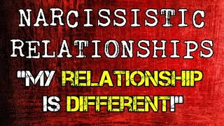 "Narcissistic Relationships: ""My Relationship is Different!"""