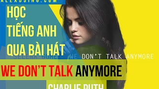 Học tiếng Anh qua bài hát We Don't Talk Anymore | How To Sing  We Don't Talk Anymore