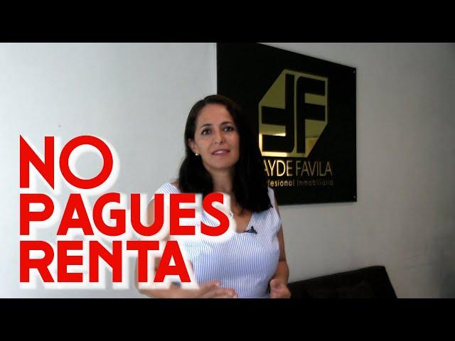 NO PAGUES RENTA POR TAYDE FAVILA ASESORIA DE BIENES RAICES