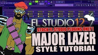 How To Make Music Like Major Lazer Using Only Stock Plugins [FL Studio 12] + FREE FLP !