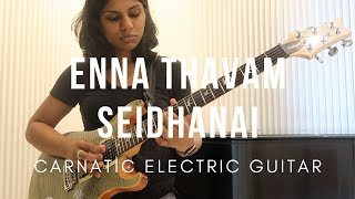 Enna Thavam Seidhanai   Carnatic electric guitar