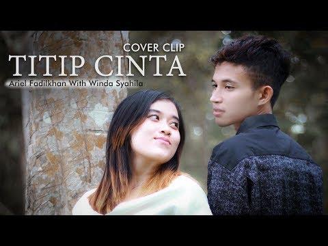 Waw lagu TITIP CINTA cover Ariel Fadilkhan & Winda Syahila bikin baper