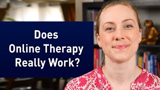 Does Online Therapy Really Work?