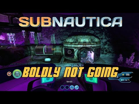 Subnautica - Boldly Not Going