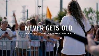 Never Gets Old - Sean Feucht - Let us Worship - Dallas, Tx