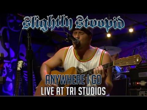 Anywhere I Go - Slightly Stoopid & Friends Live at Roberto's TRI Studios