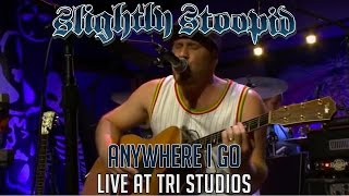 Anywhere I Go - Slightly Stoopid | Roberto