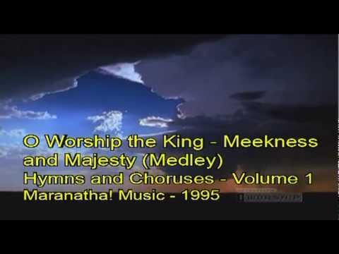 O Worship the King and Meekness and Majesty (Medley) - with lyrics