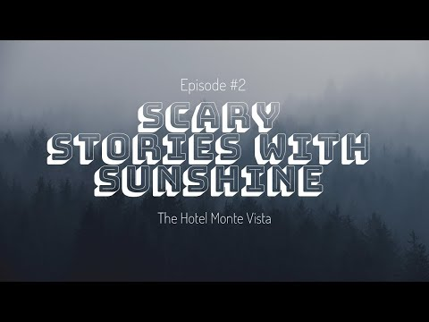 Scary Stories with Sunshine #2 | The Hotel Monte Vista