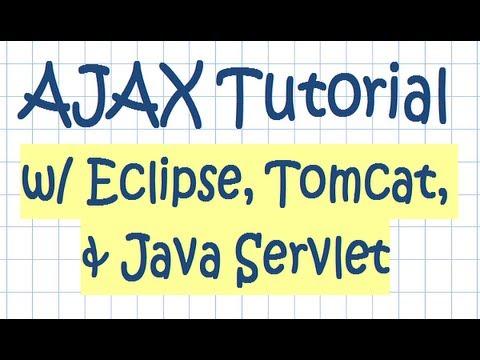AJAX Tutorial w/ Eclipse, Tomcat, and Java Servlet Technologies