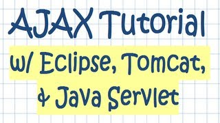 AJAX Tutorial w/ Eclipse, Tomcat, and Java Servlet Technologies