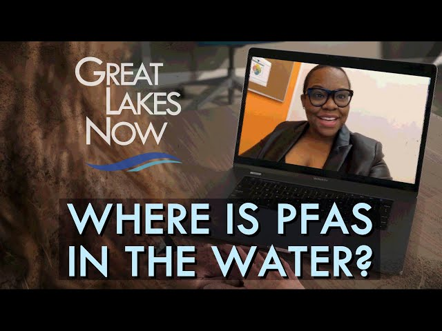 Your PFAS Question 3 - Great Lakes Now - 1001 - Segment 4.3