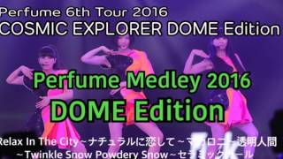 Perfume Medley 2016 Dome Edition