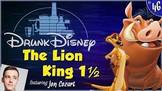 THE LION KING 1½ ft. Jon Cozart (Drunk Disney #46)