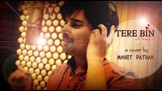 TERE BIN NAHI | COVER Ft. MOHIT PATHAK | THE VOICE INDIA  | EK PAHELI LEELA | SUNNY LEONE