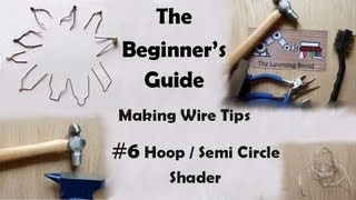 The Beginner's Guide - Making Wire Point Tips - Hoop / Semi Circle Shader Bit - #6