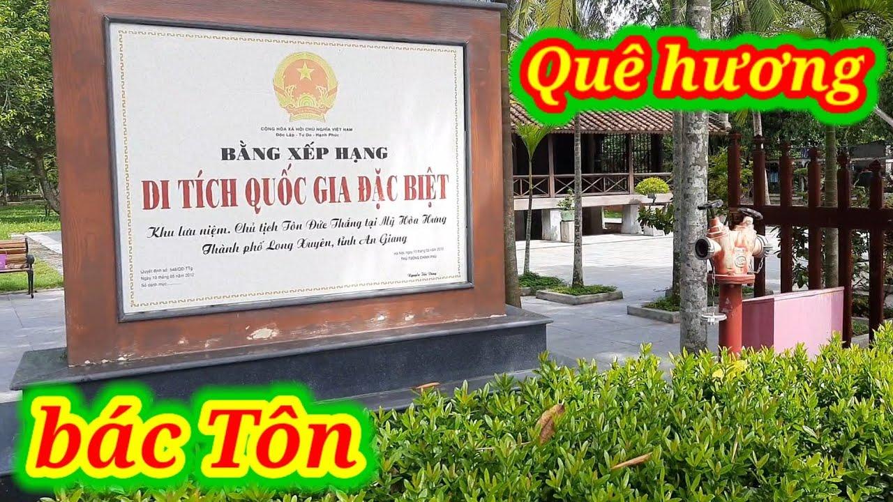 Thăm di tích quốc gia đặc biệt chủ tịch Tôn Đức Thắng xã Mỹ Hòa Hưng TP Long Xuyên An Giang