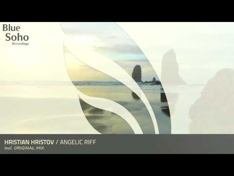 Hristian Hristov - Angelic Riff (Original Mix) [OUT 12.05.14]
