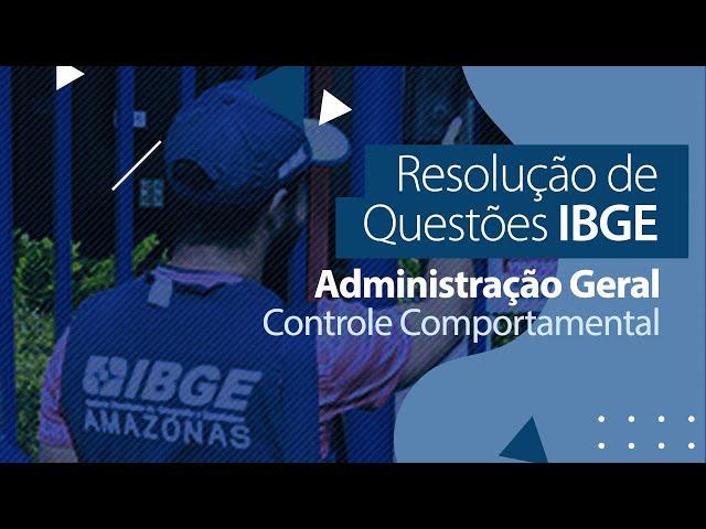 Concurso IBGE - Resolução de Questões - Administração Geral