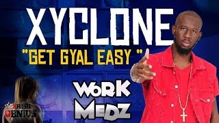 Xyclone - Get Gyal Easy [Work Medz Riddim] March 2017