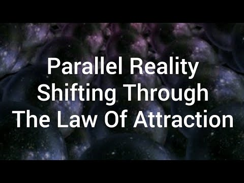 Parallel Reality Shifting Through The Law Of Attraction