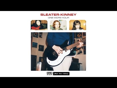 Sleater-Kinney - One More Hour
