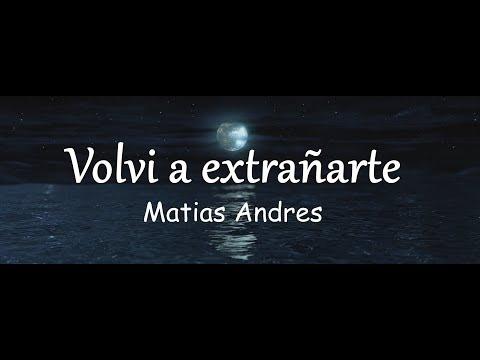 10- MATIAS ANDRES - VOLVI A EXTRAÑARTE [VIDEOLYRICS OFICIAL/LETRA]