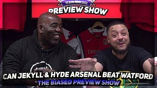 Can Jekyll & Hyde Arsenal Beat Watford   Biased Preview Show ft Troopz