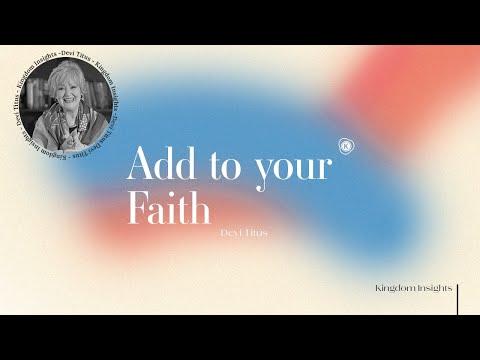 Add to your Faith // Kingdom Insight // Devi Titus