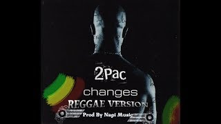 2Pac - Changes ft. Talent - Reggae Version By Napi Music