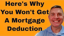 Why You Won't Get a Mortgage Interest Deduction