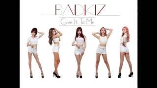 Badkiz - Give It To Me