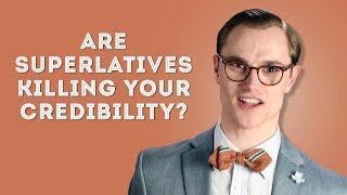 Are Superlatives Killing Your Credibility?