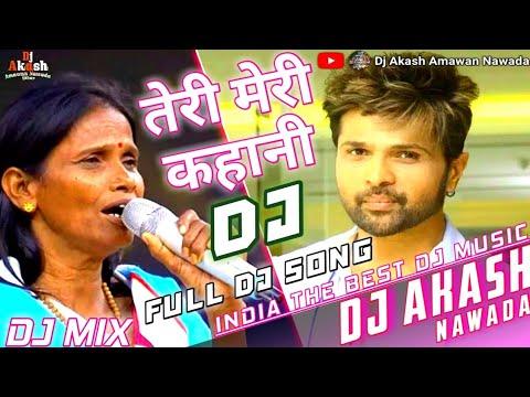 teri-meri-kahani-dj-remix-🔥-full-song-🔥-renu-mondal-himesh-reshammiya-dj-song-mix-🎧-by-dj-akash