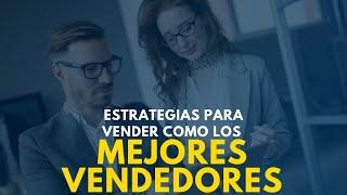 Estrategias para vender como los mejores vendedores. Curso de ventas 22