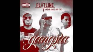 Flatline - Gangsta (Feat. Kevin Gates & Z-Ro) New Single 2015