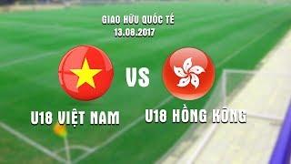 GIAO HỮU QUỐC TẾ | U18 VIỆT NAM VS U18 HONG KONG | HIỆP 1
