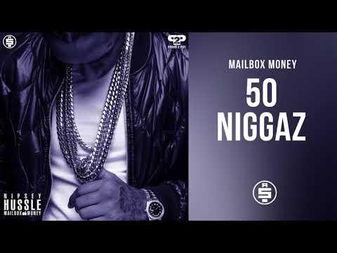 50 Niggaz -  Nipsey Hussle (Mailbox Money)