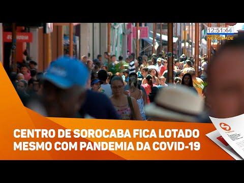 Centro de Sorocaba fica lotado mesmo com pandemia da Covid-19 - TV SOROCABA/SBT