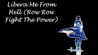 Libera Me From Hell (Row Row Fight The Power)| Lyrics
