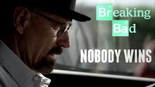 Breaking Bad || Nobody Wins (Walter White)