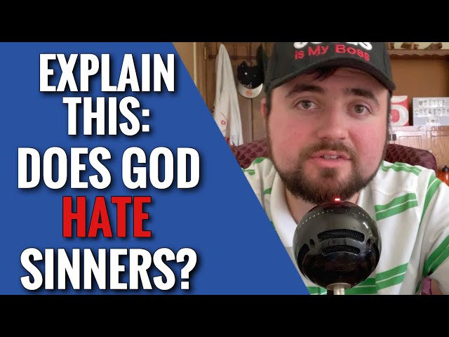 EXPLAIN THIS: Does God Hate Sinners?