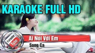 [Karaoke Full Beat] Ai Nói Với Em - Song Ca - Karaoke Full HD