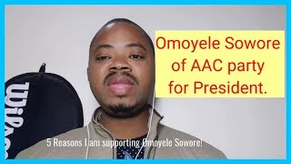 5 Reasons I am supporting #Omoyele #Sowore of #AAC party!