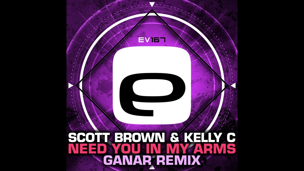 Kelly C, Scott Brown - Need You In My Arms (Ganar Remix) [Evolution Records]