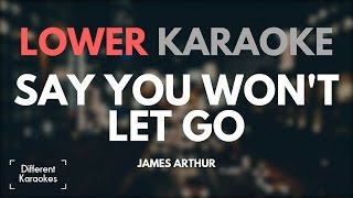 James Arthur - Say You Won't Let Go (LOWER Key Karaoke)