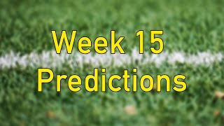 Week 15 Football Picks/NFL Week 15 Predictions and Discussion!